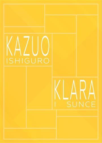 Kazuo Ishiguro: Nikad me ne ostavljaj (Leo Comerce, 2006.) & Klara i Sunce (Mitopeja, 2021.)